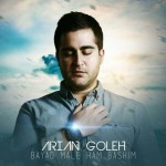 Song By Arian Goleh Called Bayad Male Ham Bashim